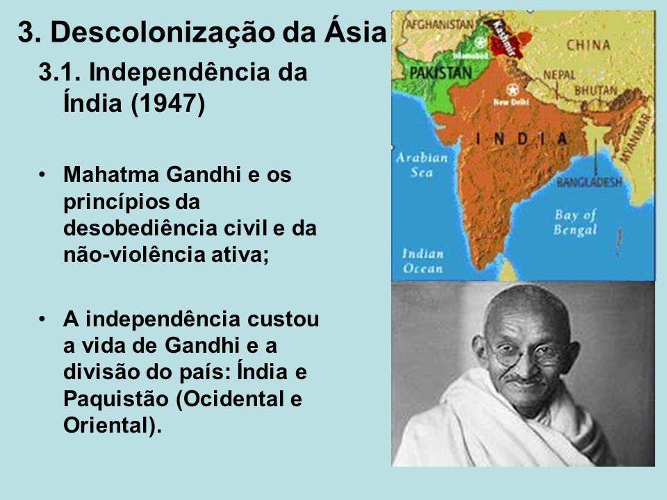 3. Descolonização da Ásia 3.1. Independência da Índia (1947) Mahatma Gandhi e os princípios da desobediência civil e da não-violência ativa; A indepen
