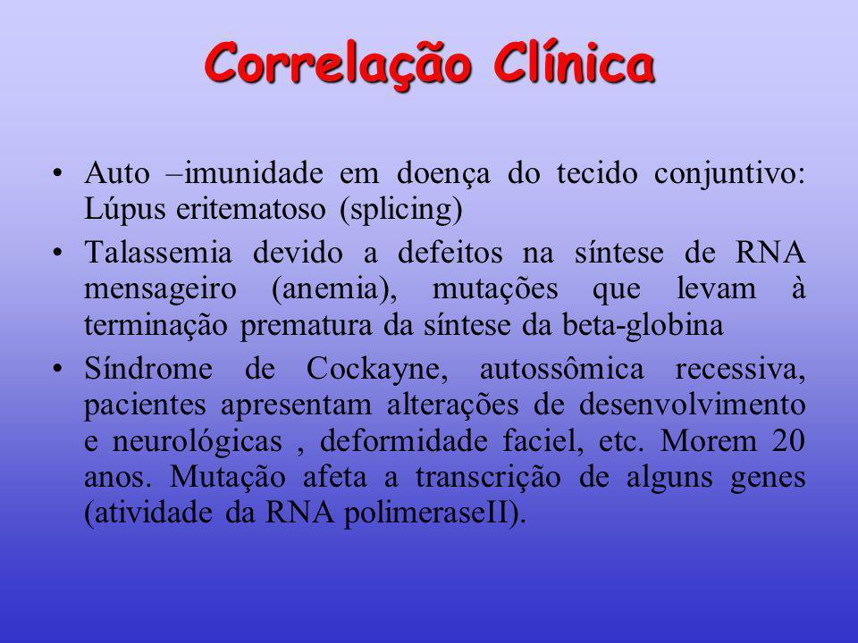 Correlação Clínica Auto –imunidade em doença do tecido conjuntivo: Lúpus eritematoso (splicing) Talassemia devido a defeitos na síntese de RNA mensage