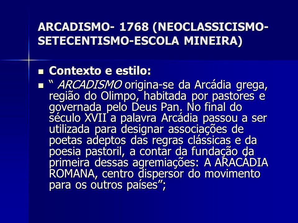 ARCADISMO- 1768 (NEOCLASSICISMO- SETECENTISMO-ESCOLA MINEIRA) Contexto e estilo: Contexto e estilo: ARCADISMO origina-se da Arcádia grega, região do O