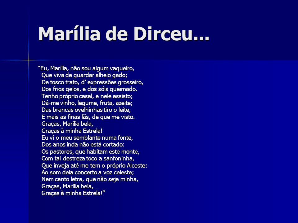 Marília de Dirceu... Eu, Marília, não sou algum vaqueiro, Que viva de guardar alheio gado; Que viva de guardar alheio gado; De tosco trato, d expressõ