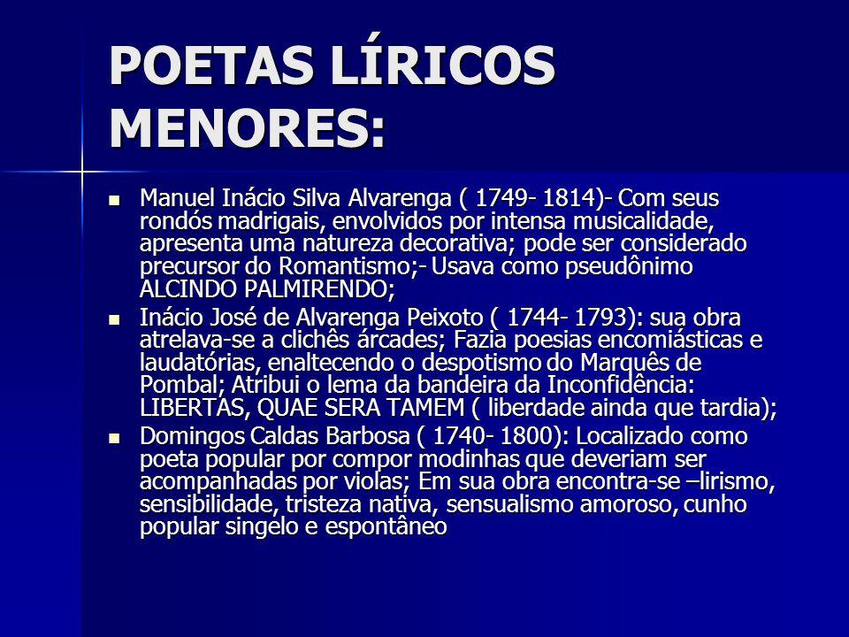 POETAS LÍRICOS MENORES: Manuel Inácio Silva Alvarenga ( 1749- 1814)- Com seus rondós madrigais, envolvidos por intensa musicalidade, apresenta uma nat