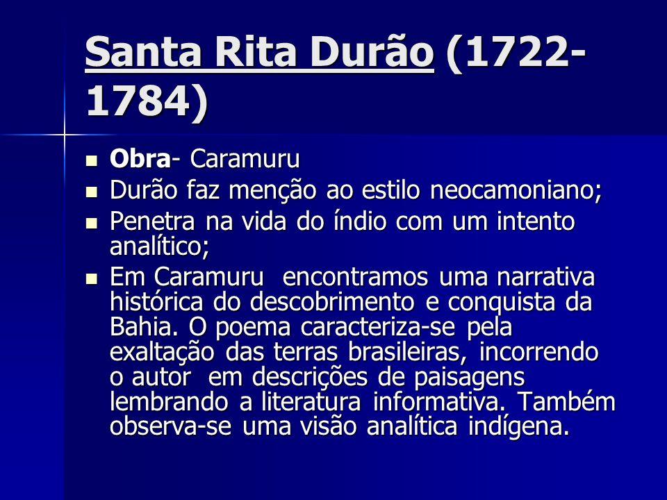 Santa Rita Durão (1722- 1784) Obra- Caramuru Obra- Caramuru Durão faz menção ao estilo neocamoniano; Durão faz menção ao estilo neocamoniano; Penetra