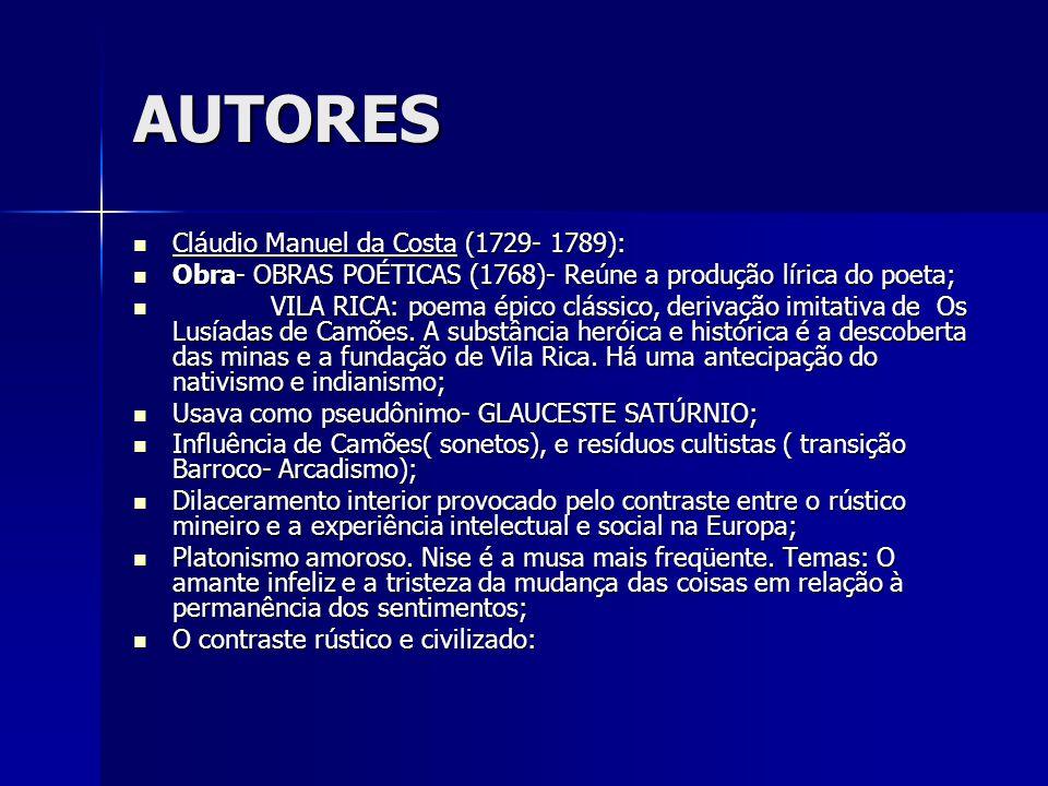 AUTORES Cláudio Manuel da Costa (1729- 1789): Cláudio Manuel da Costa (1729- 1789): Obra- OBRAS POÉTICAS (1768)- Reúne a produção lírica do poeta; Obr