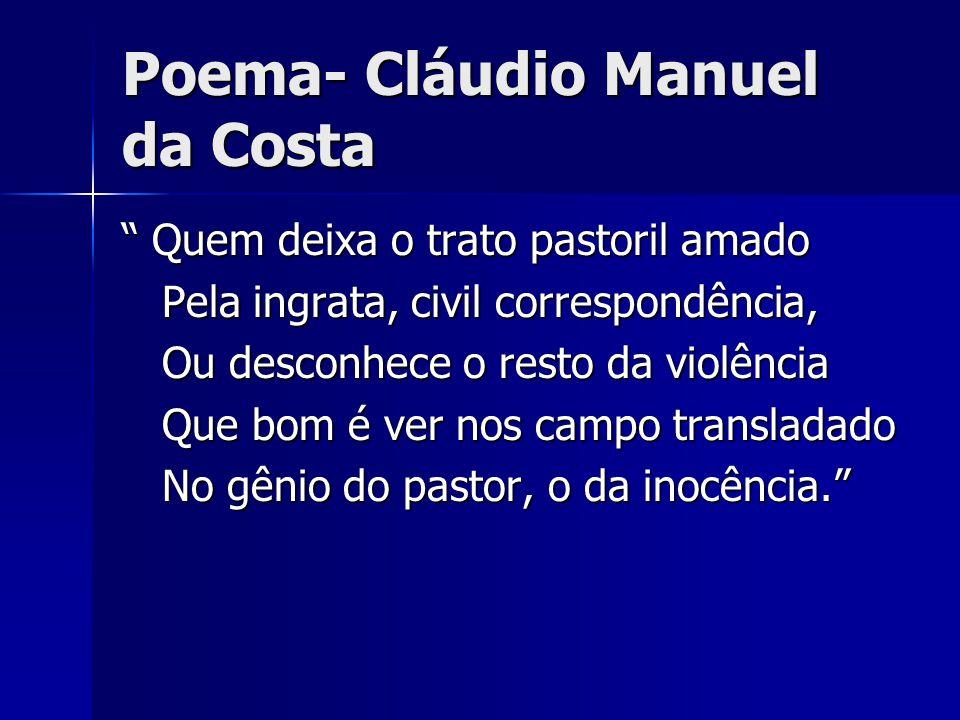 Poema- Cláudio Manuel da Costa Quem deixa o trato pastoril amado Quem deixa o trato pastoril amado Pela ingrata, civil correspondência, Pela ingrata,
