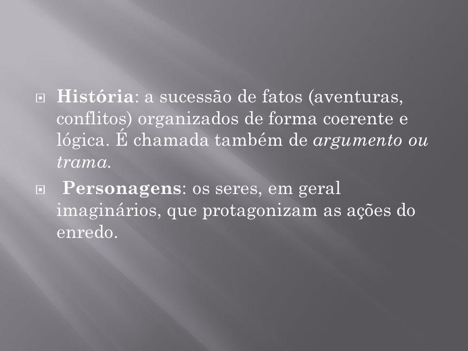 História : a sucessão de fatos (aventuras, conflitos) organizados de forma coerente e lógica.
