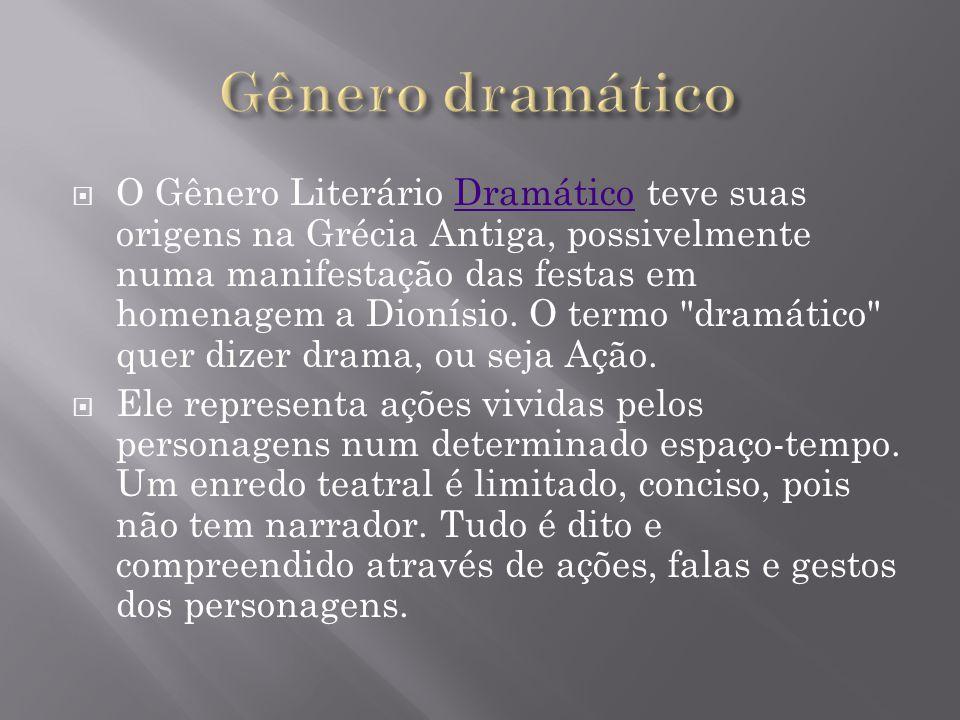O Gênero Literário Dramático teve suas origens na Grécia Antiga, possivelmente numa manifestação das festas em homenagem a Dionísio.