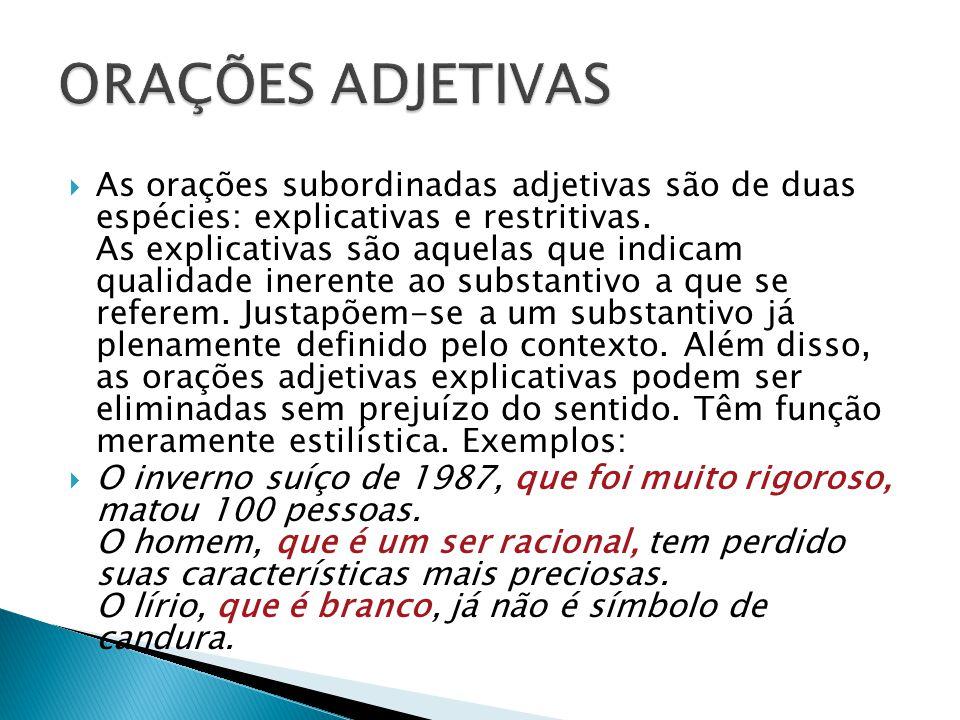 As orações subordinadas adjetivas são de duas espécies: explicativas e restritivas. As explicativas são aquelas que indicam qualidade inerente ao subs