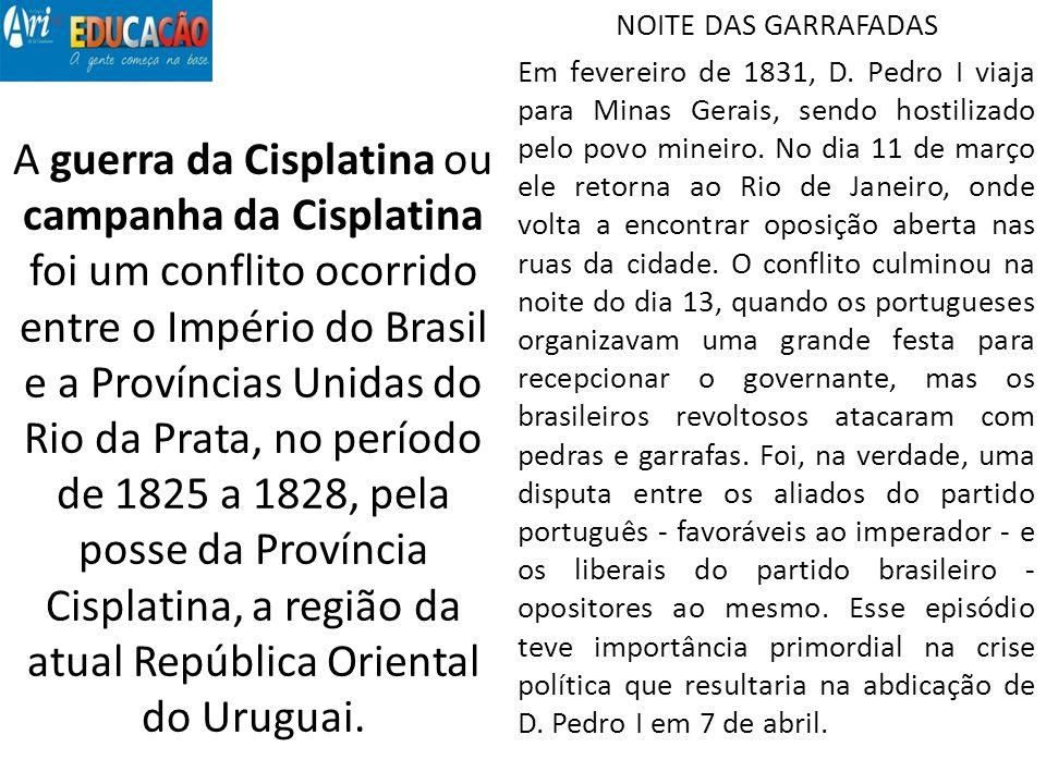 A guerra da Cisplatina ou campanha da Cisplatina foi um conflito ocorrido entre o Império do Brasil e a Províncias Unidas do Rio da Prata, no período
