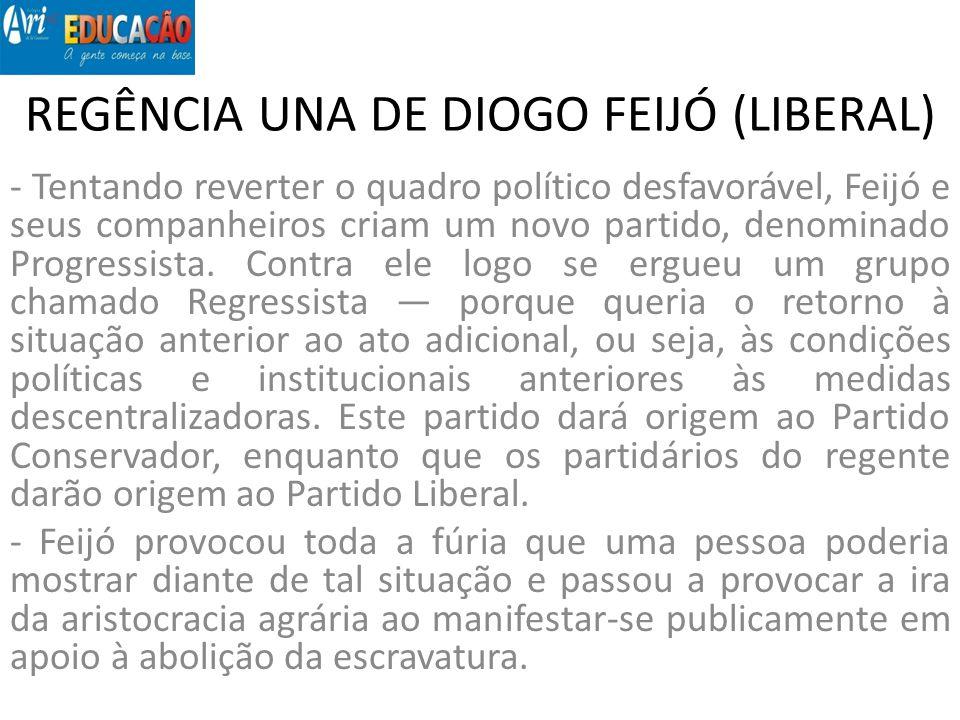 REGÊNCIA UNA DE DIOGO FEIJÓ (LIBERAL) - Tentando reverter o quadro político desfavorável, Feijó e seus companheiros criam um novo partido, denominado