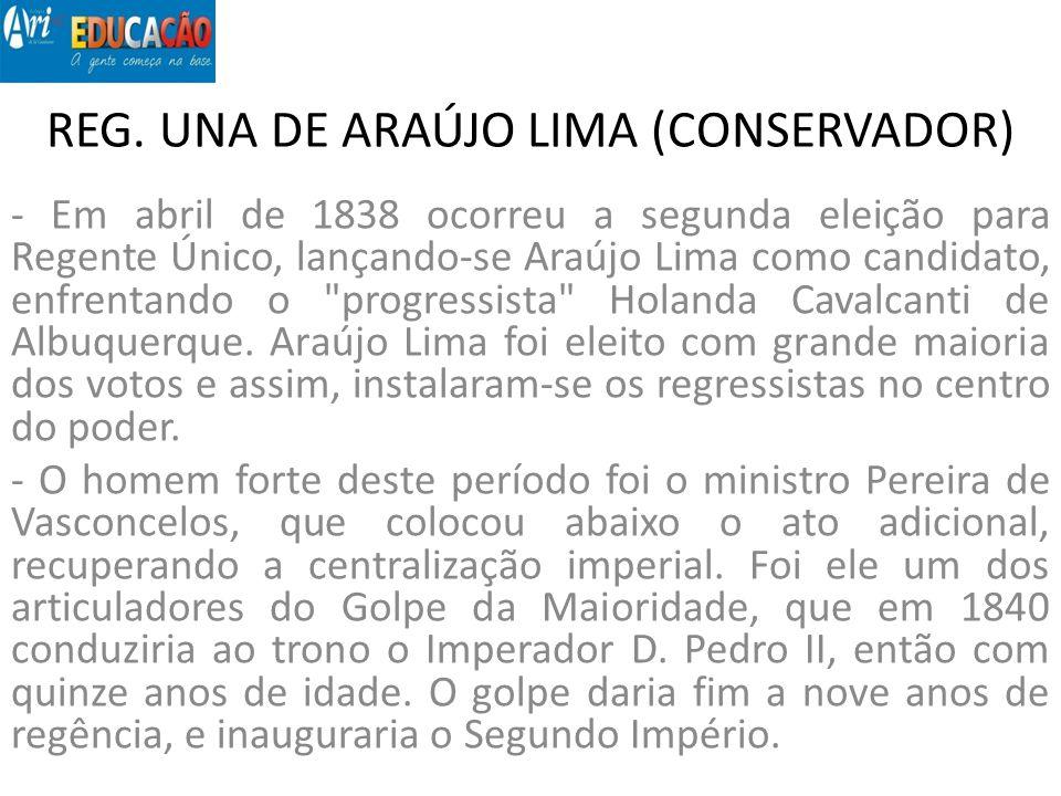 REG. UNA DE ARAÚJO LIMA (CONSERVADOR) - Em abril de 1838 ocorreu a segunda eleição para Regente Único, lançando-se Araújo Lima como candidato, enfrent