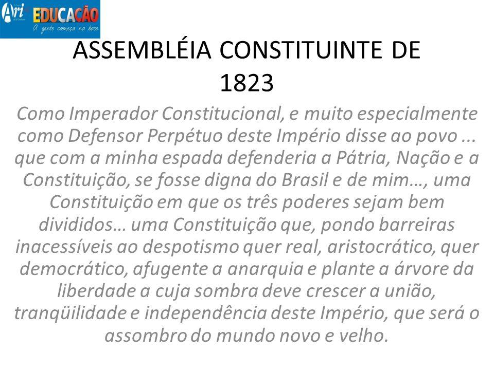 ASSEMBLÉIA CONSTITUINTE DE 1823 Como Imperador Constitucional, e muito especialmente como Defensor Perpétuo deste Império disse ao povo... que com a m