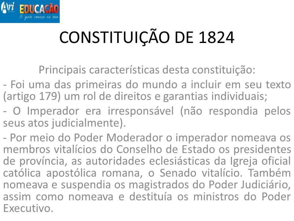 CONSTITUIÇÃO DE 1824 Principais características desta constituição: - Foi uma das primeiras do mundo a incluir em seu texto (artigo 179) um rol de dir