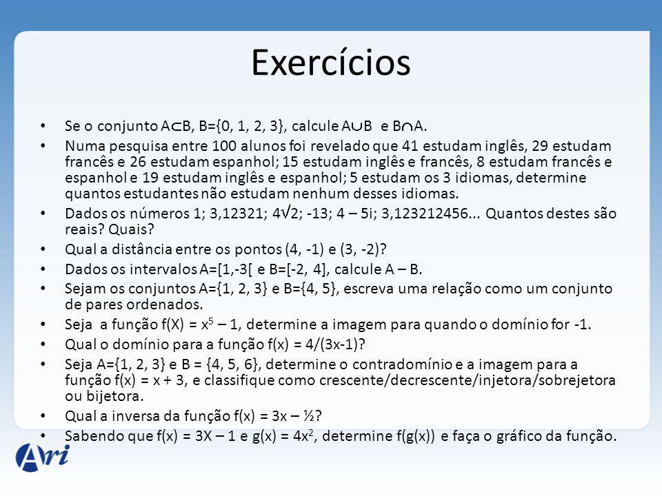 Exercícios Se o conjunto A B, B={0, 1, 2, 3}, calcule A B e B A. Numa pesquisa entre 100 alunos foi revelado que 41 estudam inglês, 29 estudam francês