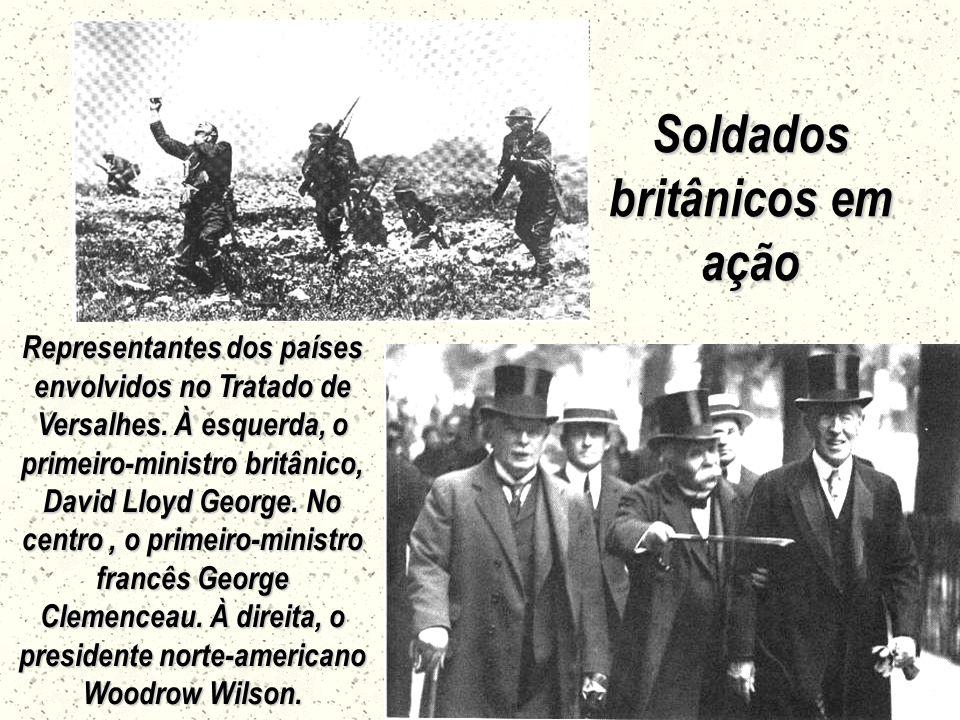 Soldados britânicos em ação Representantes dos países envolvidos no Tratado de Versalhes.