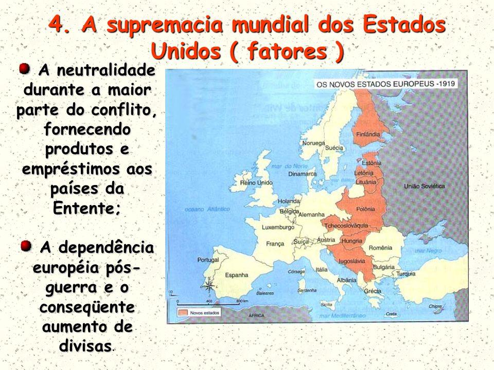 4. A supremacia mundial dos Estados Unidos ( fatores ) A neutralidade durante a maior parte do conflito, fornecendo produtos e empréstimos aos países