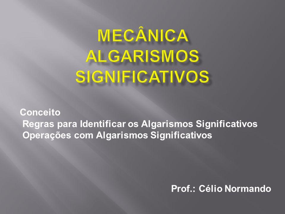 Os Algarismos Significativos (AS) de uma medida são um conjunto formado por todos os algarismos corretos ( lidos com certeza na escala do instrumento), mais um estimado, denominado de algarismo duvidoso.