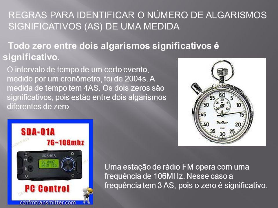 REGRAS PARA IDENTIFICAR O NÚMERO DE ALGARISMOS SIGNIFICATIVOS (AS) DE UMA MEDIDA Os zeros à esquerda do primeiro algarismo não nulo não são significativos.