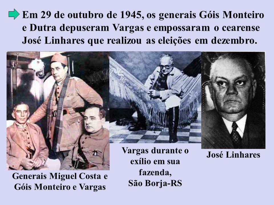 Em 29 de outubro de 1945, os generais Góis Monteiro e Dutra depuseram Vargas e empossaram o cearense José Linhares que realizou as eleições em dezembr