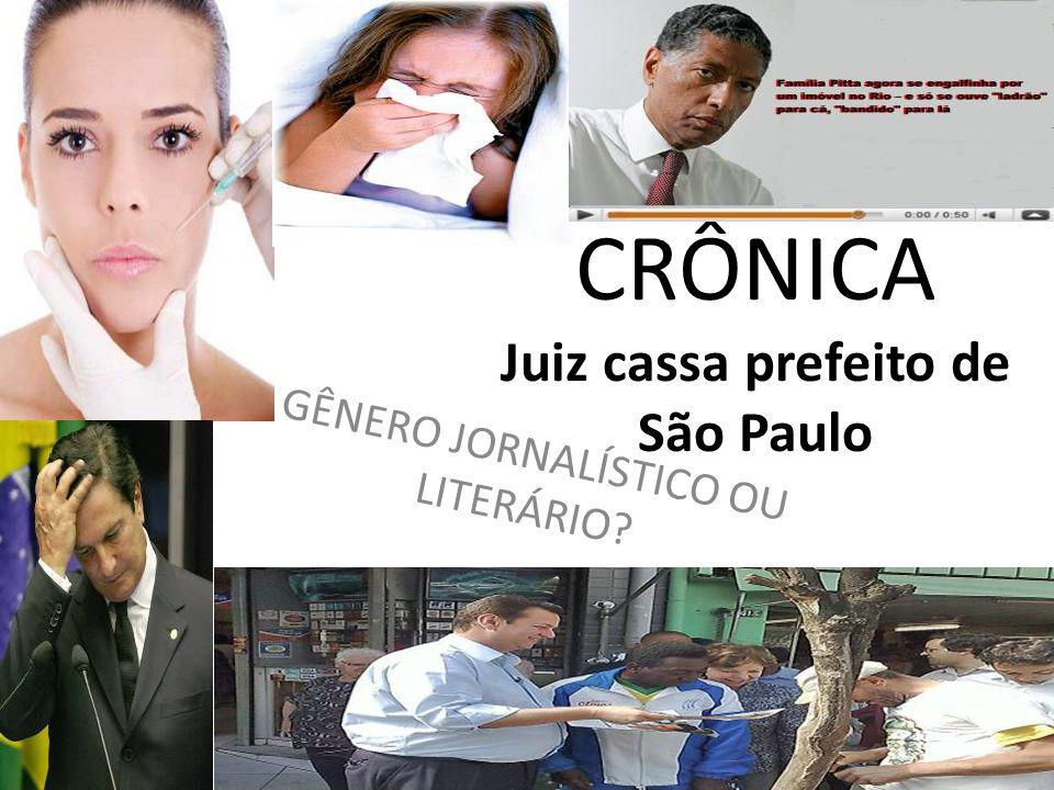CRÔNICA Juiz cassa prefeito de São Paulo GÊNERO JORNALÍSTICO OU LITERÁRIO?