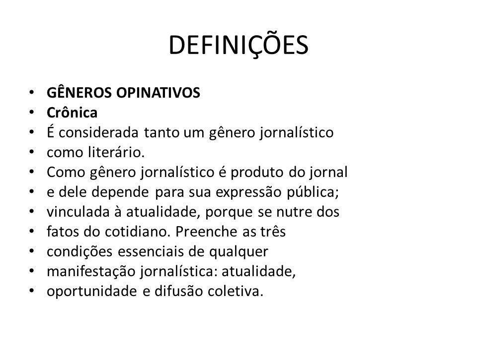 DEFINIÇÕES GÊNEROS OPINATIVOS Crônica É considerada tanto um gênero jornalístico como literário.