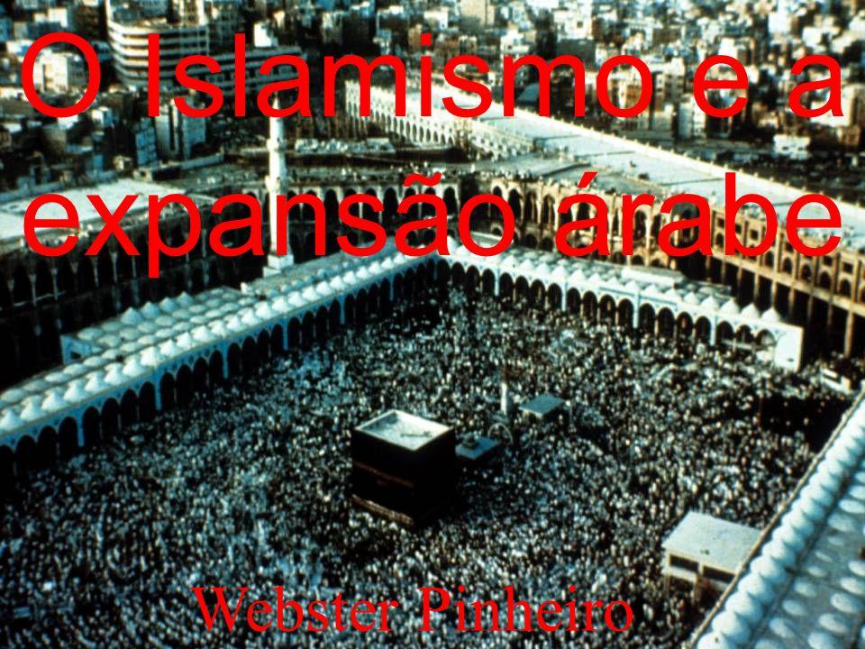 O Islamismo e a expansão árabe Webster Pinheiro