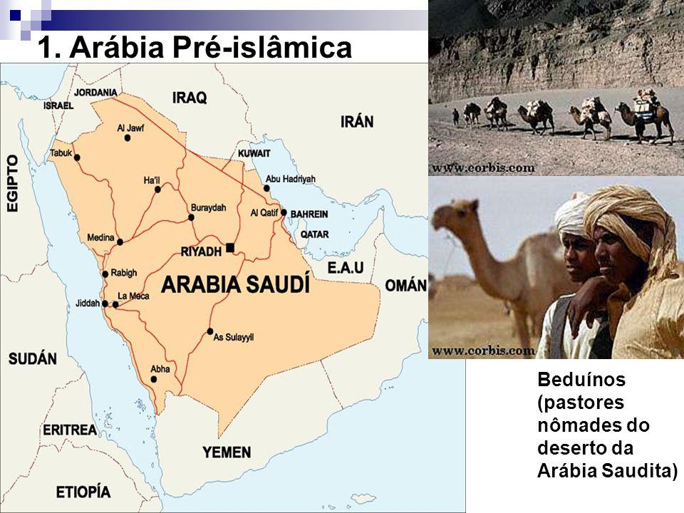 Beduínos (pastores nômades do deserto da Arábia Saudita) 1. Arábia Pré-islâmica