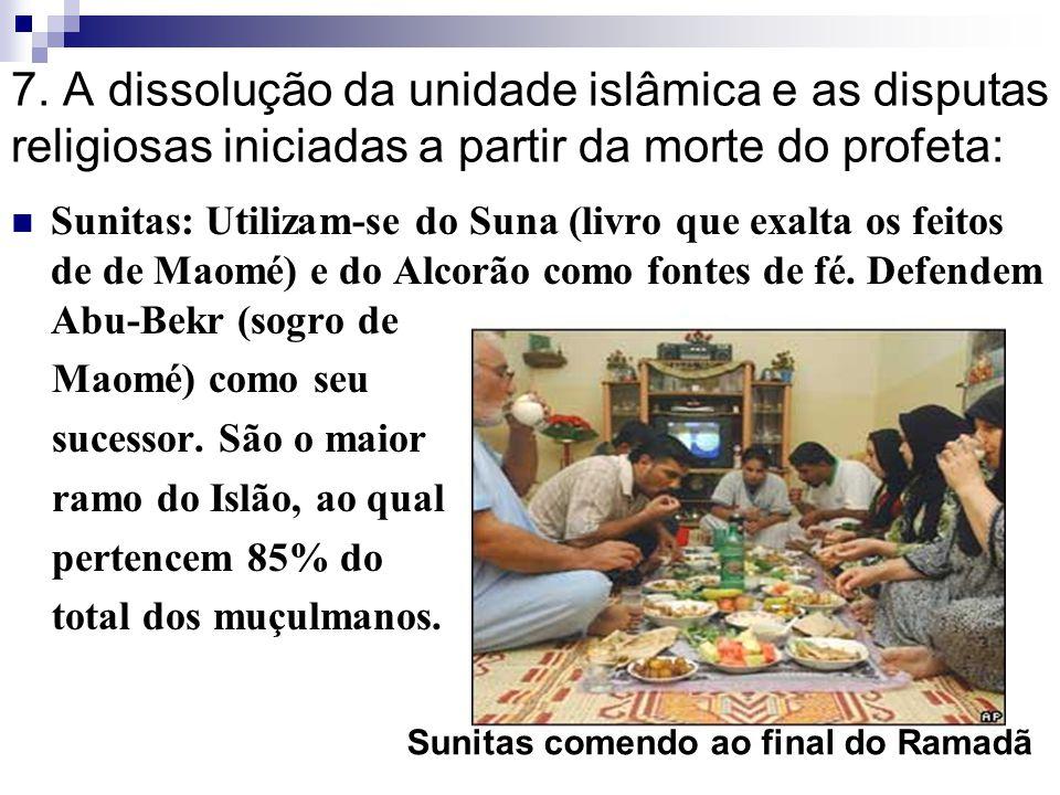 7. A dissolução da unidade islâmica e as disputas religiosas iniciadas a partir da morte do profeta: Sunitas: Utilizam-se do Suna (livro que exalta os