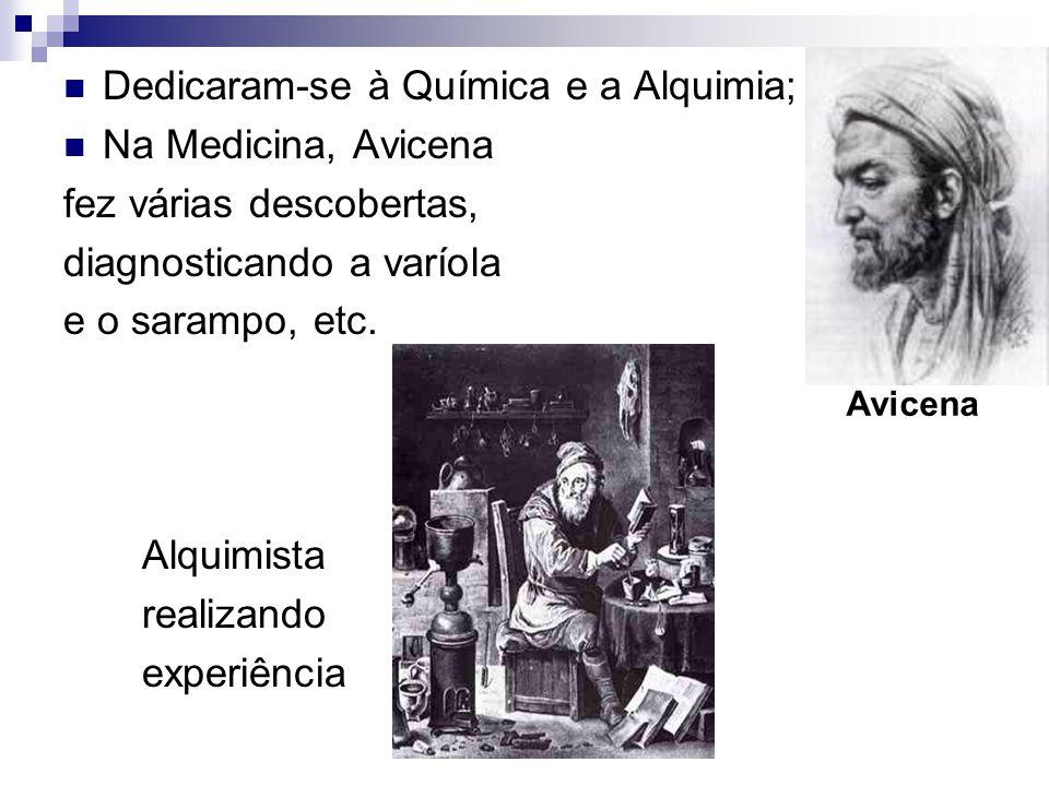 Dedicaram-se à Química e a Alquimia; Na Medicina, Avicena fez várias descobertas, diagnosticando a varíola e o sarampo, etc. Alquimista realizando exp