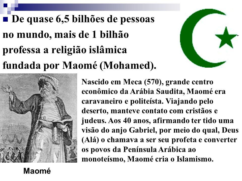 De quase 6,5 bilhões de pessoas no mundo, mais de 1 bilhão professa a religião islâmica fundada por Maomé (Mohamed). Maomé Nascido em Meca (570), gran