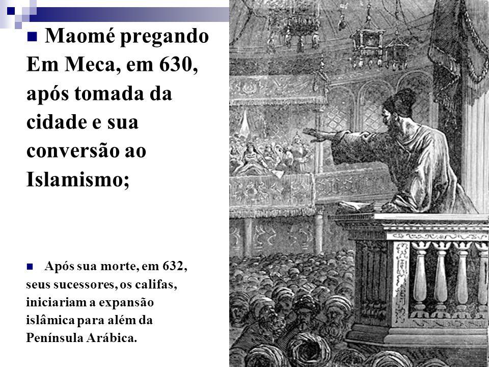 Maomé pregando Em Meca, em 630, após tomada da cidade e sua conversão ao Islamismo; Após sua morte, em 632, seus sucessores, os califas, iniciariam a