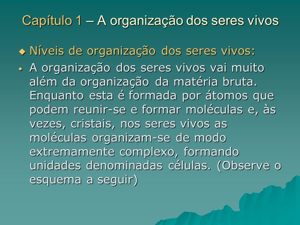 Capítulo 1 – A organização dos seres vivos Níveis de organização dos seres vivos: Níveis de organização dos seres vivos: A organização dos seres vivos