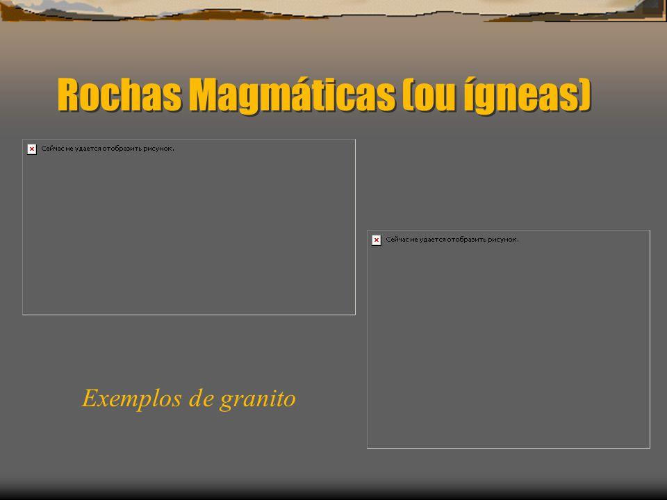 Rochas Magmáticas (ou ígneas) Exemplos de granito