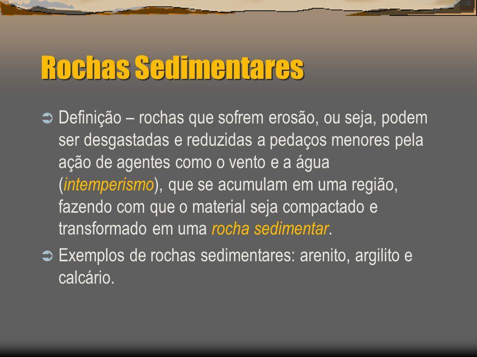 Rochas Sedimentares Definição – rochas que sofrem erosão, ou seja, podem ser desgastadas e reduzidas a pedaços menores pela ação de agentes como o ven