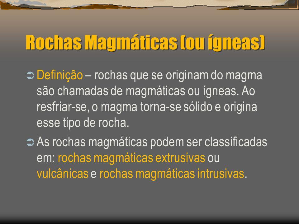 Rochas Magmáticas (ou ígneas) Definição – rochas que se originam do magma são chamadas de magmáticas ou ígneas. Ao resfriar-se, o magma torna-se sólid