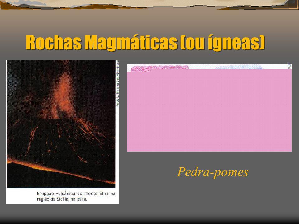 Rochas Magmáticas (ou ígneas) Pedra-pomes
