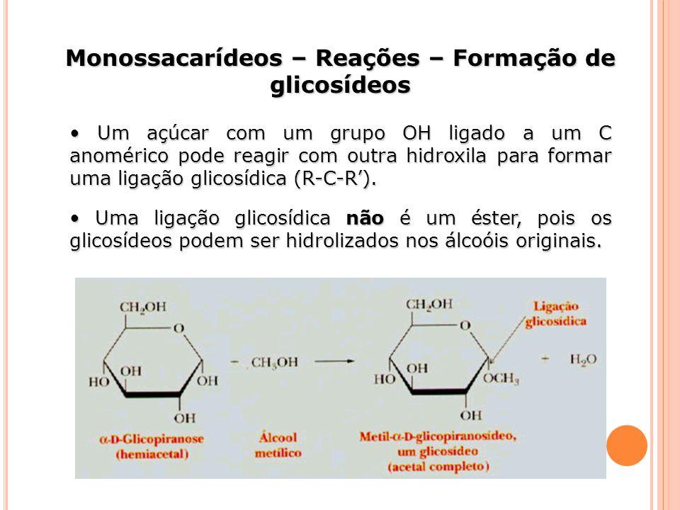Um açúcar com um grupo OH ligado a um C anomérico pode reagir com outra hidroxila para formar uma ligação glicosídica (R-C-R). Um açúcar com um grupo