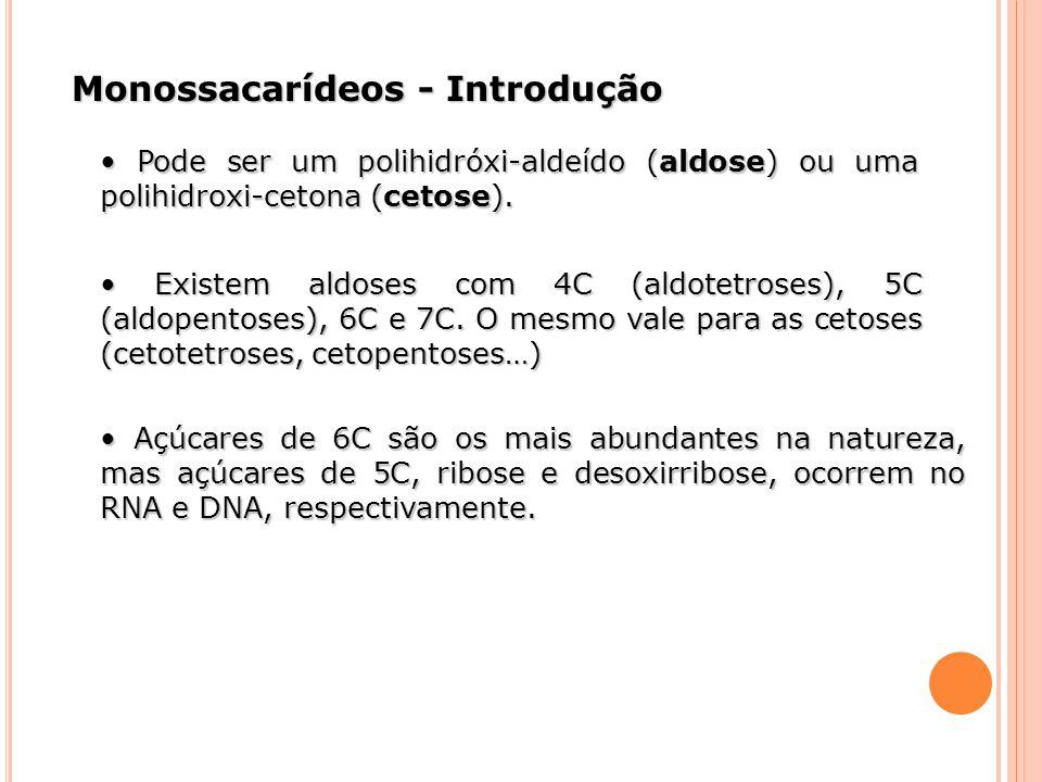 Monossacarídeos - Introdução Existem aldoses com 4C (aldotetroses), 5C (aldopentoses), 6C e 7C. O mesmo vale para as cetoses (cetotetroses, cetopentos
