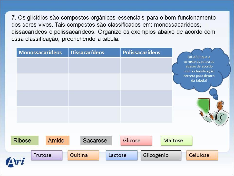 7. Os glicídios são compostos orgânicos essenciais para o bom funcionamento dos seres vivos. Tais compostos são classificados em: monossacarídeos, dis