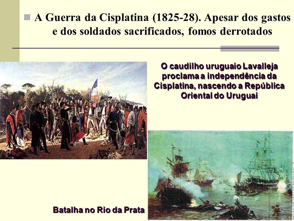 A Guerra da Cisplatina (1825-28).