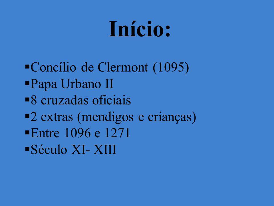 Início: Concílio de Clermont (1095) Papa Urbano II 8 cruzadas oficiais 2 extras (mendigos e crianças) Entre 1096 e 1271 Século XI- XIII