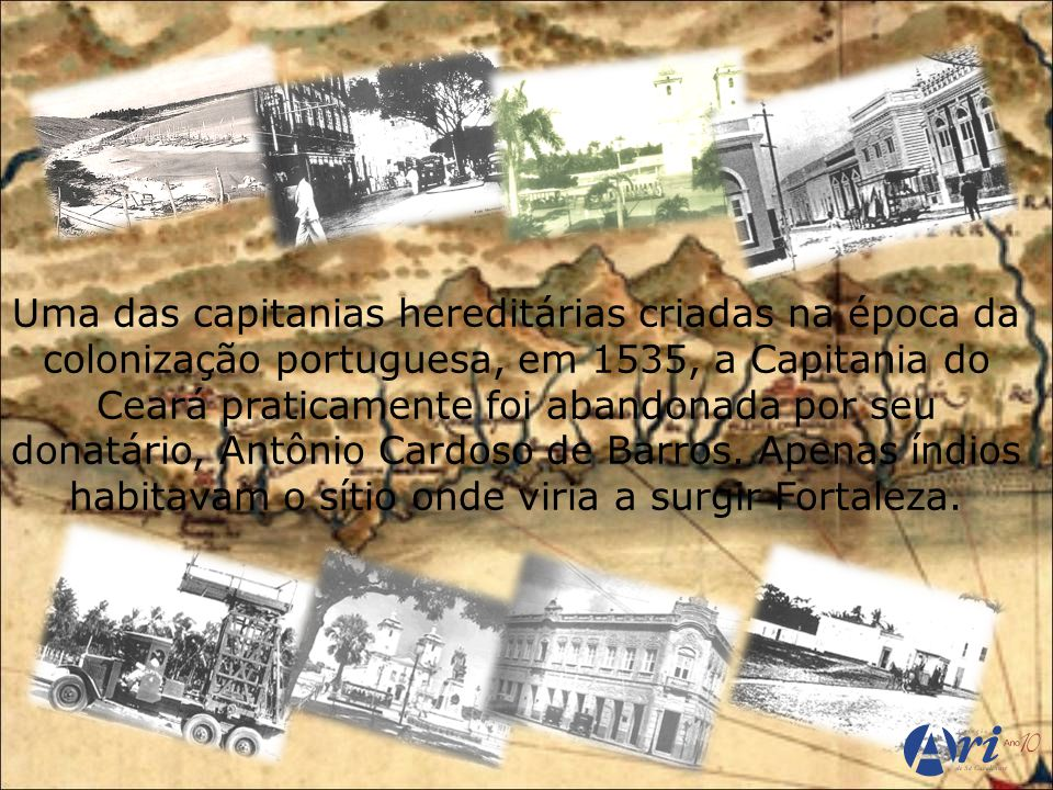A ocupação portuguesa só teve início no ano de 1603, sob o comando de Pero Coelho de Souza que, ao chegar, construiu o Forte de São Tiago.