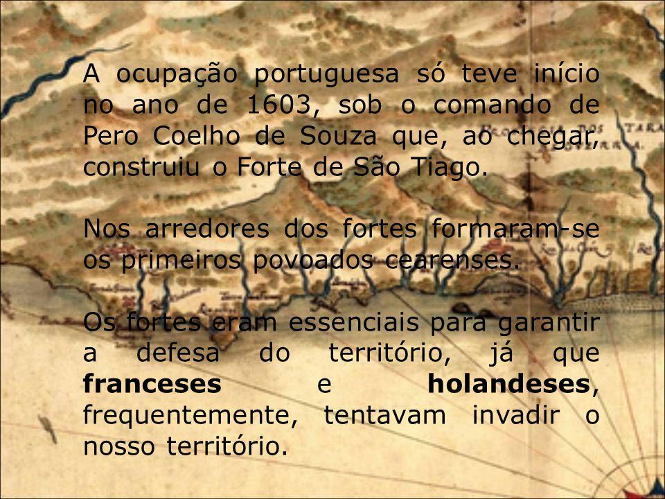 Neste local, Pero Coelho de Souza, em 1604, construiu o Forte de São Tiago. Barra do Ceará