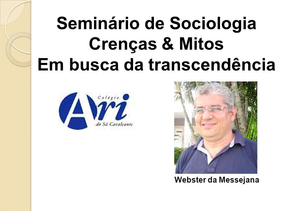 Seminário de Sociologia Crenças & Mitos Em busca da transcendência Webster da Messejana