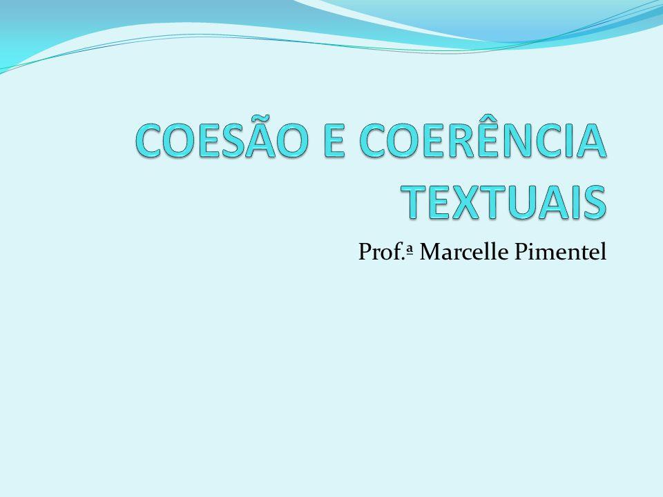 Coesão Textual Coesão trata-se de uma maneira de recuperar, em uma sentença B, um termo presente em uma sentença A.