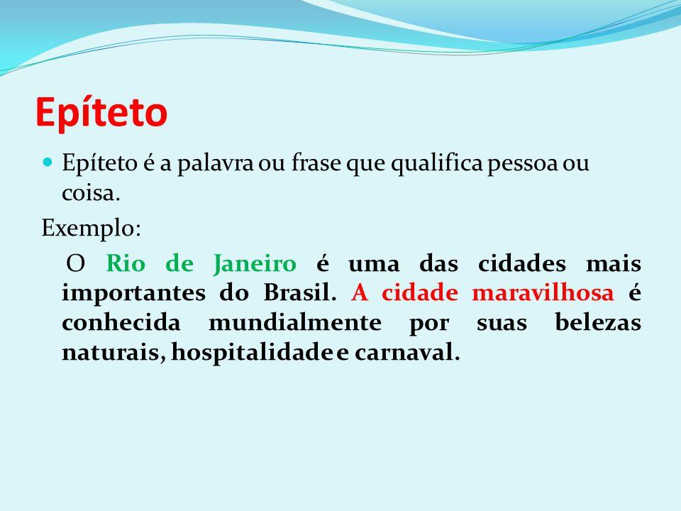 Epíteto Epíteto é a palavra ou frase que qualifica pessoa ou coisa. Exemplo: O Rio de Janeiro é uma das cidades mais importantes do Brasil. A cidade m