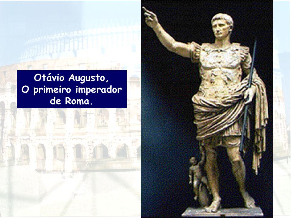 Otávio Augusto, O primeiro imperador de Roma.
