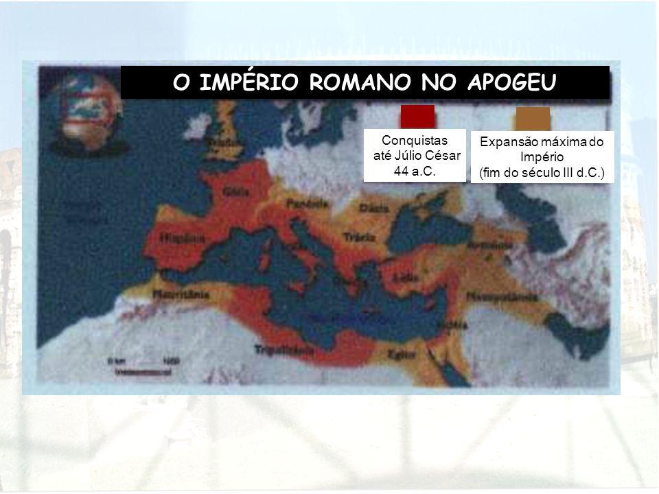 O IMPÉRIO ROMANO NO APOGEU Conquistas até Júlio César 44 a.C. Expansão máxima do Império (fim do século III d.C.)
