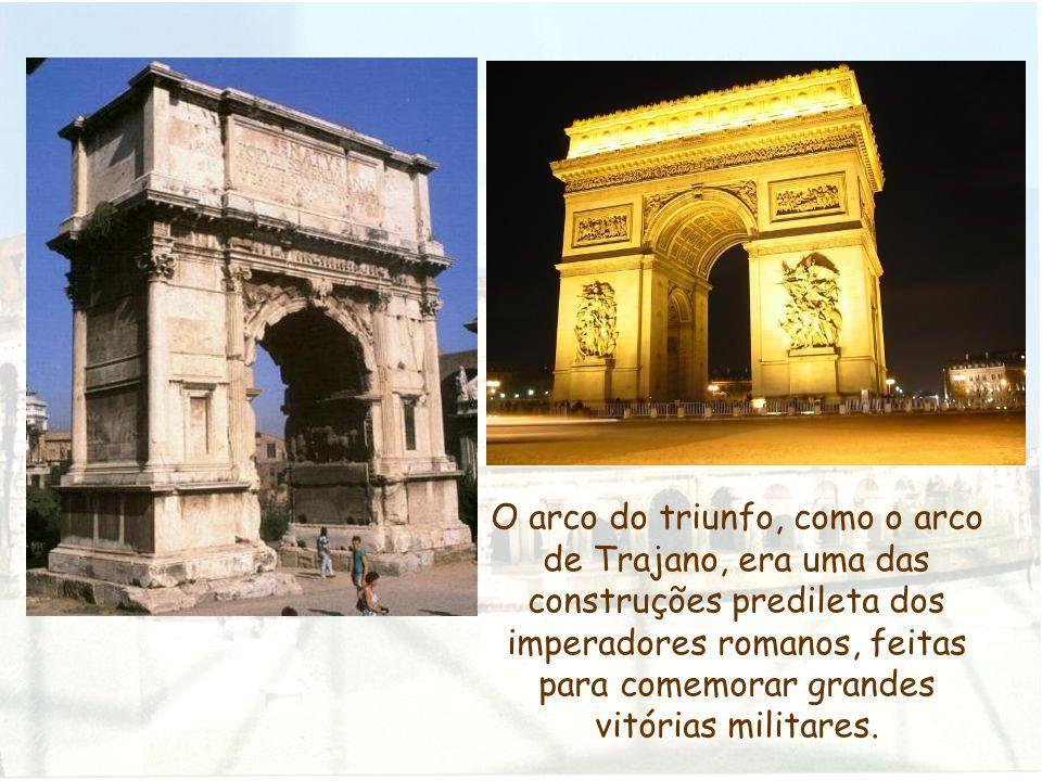 O arco do triunfo, como o arco de Trajano, era uma das construções predileta dos imperadores romanos, feitas para comemorar grandes vitórias militares
