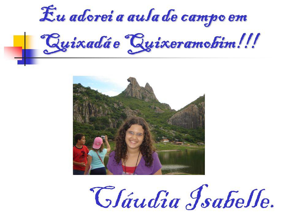 Eu adorei a aula de campo em Quixadá e Quixeramobim!!! Cláudia Isabelle.