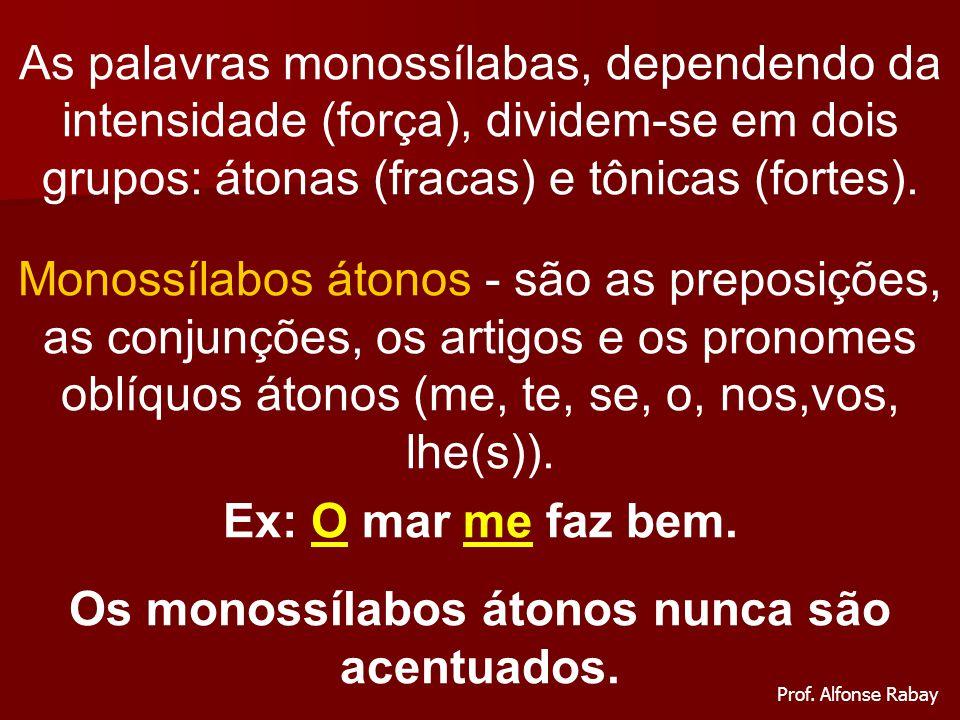 1) Acentuam-se os monossílabos tônicos terminados em a(s), e(s), o(s).